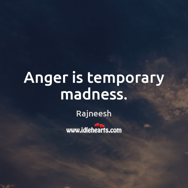 Image, Anger is temporary madness.