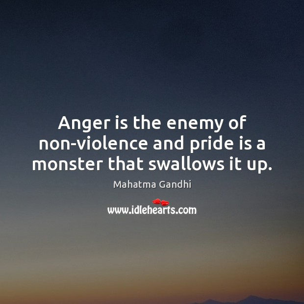 Anger is the enemy of non-violence and pride is a monster that swallows it up. Anger Quotes Image
