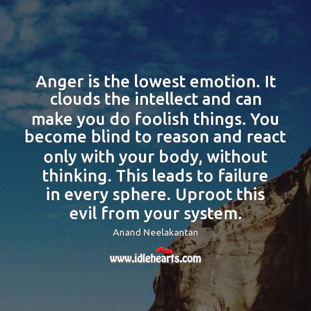 Image, Anger is the lowest emotion. It clouds the intellect and can make