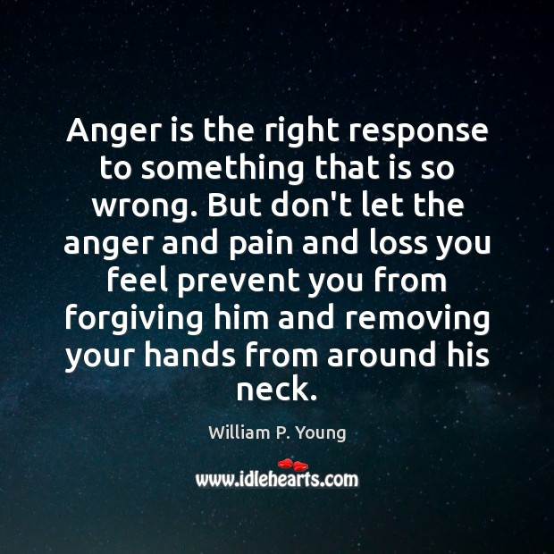 Image, Anger is the right response to something that is so wrong. But
