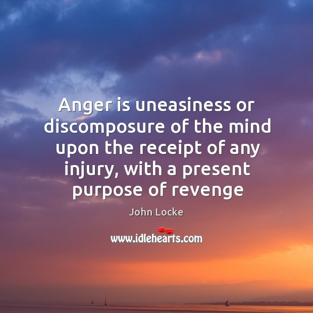 Image, Anger is uneasiness or discomposure of the mind upon the receipt of
