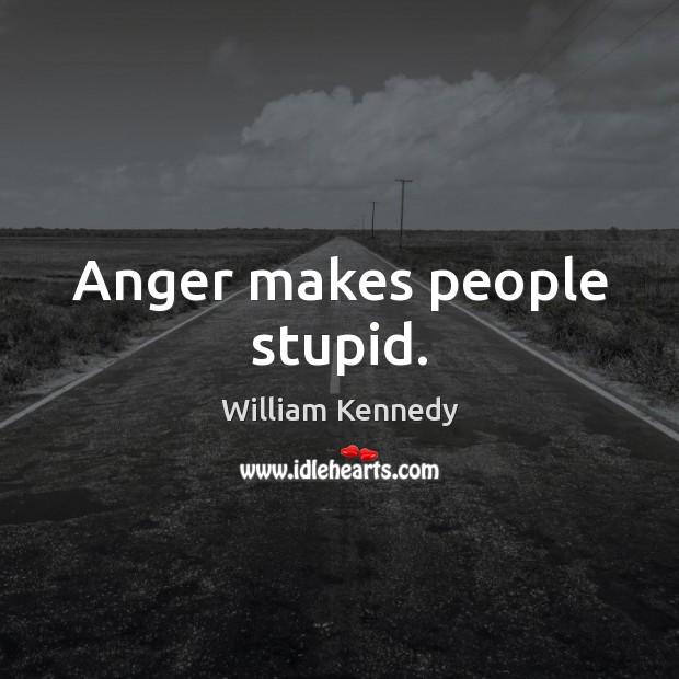 Anger makes people stupid. Image