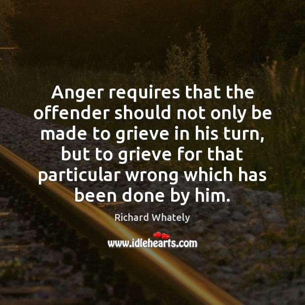 Anger requires that the offender should not only be made to grieve Image