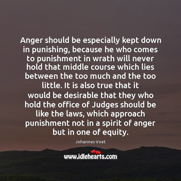 Anger should be especially kept down in punishing, because he who comes Image
