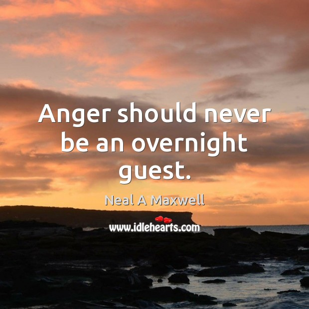 Anger should never be an overnight guest. Neal A Maxwell Picture Quote