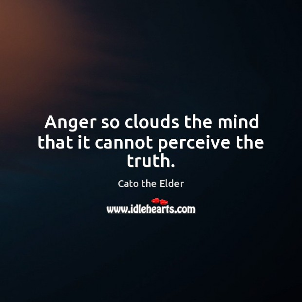 Anger so clouds the mind that it cannot perceive the truth. Image