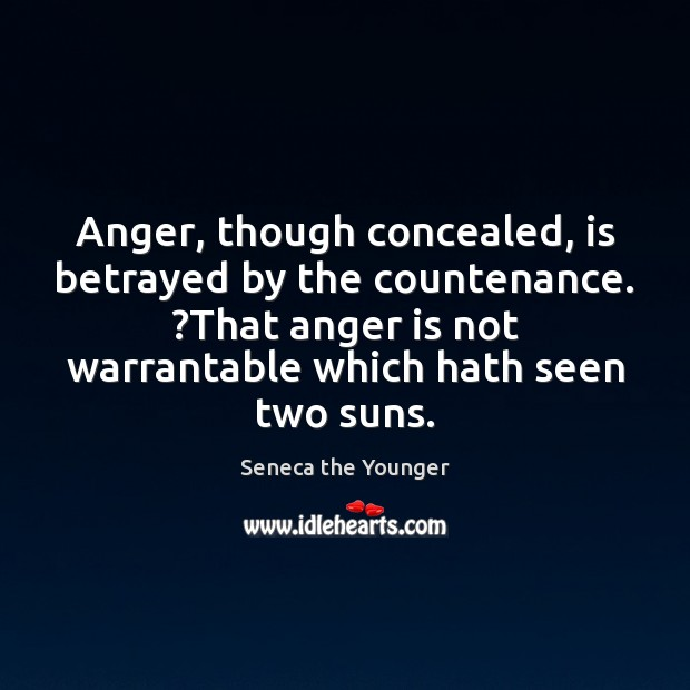 Image, Anger, though concealed, is betrayed by the countenance. ?That anger is not