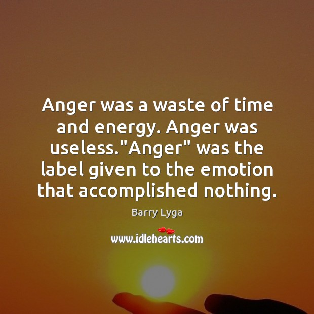 """Anger was a waste of time and energy. Anger was useless.""""Anger"""" Image"""