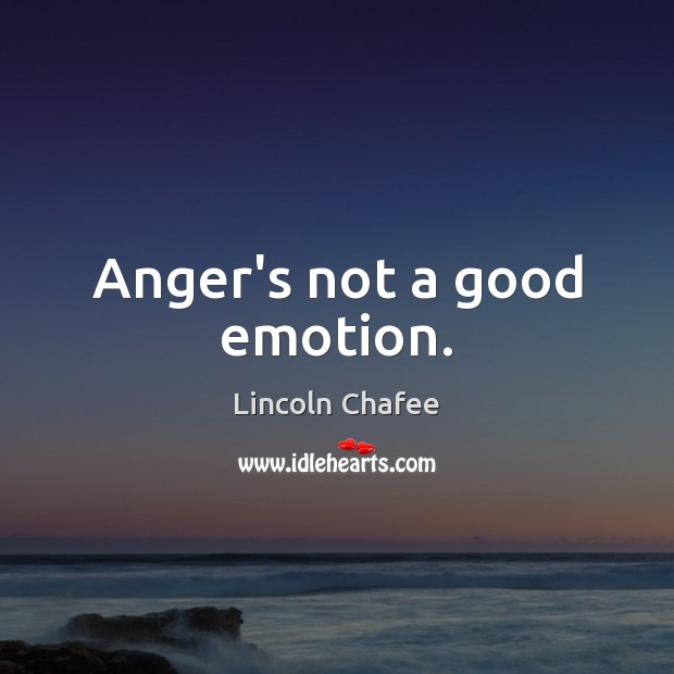 Anger's not a good emotion. Emotion Quotes Image