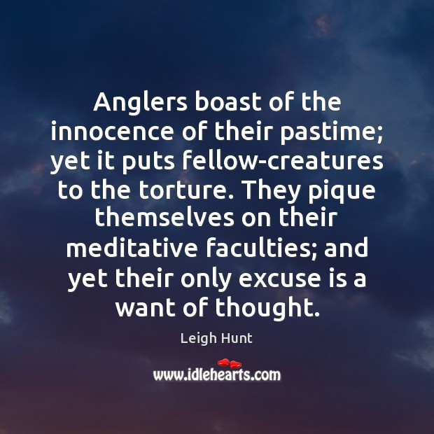 Anglers boast of the innocence of their pastime; yet it puts fellow-creatures Image