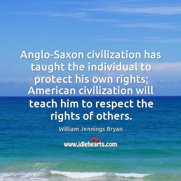 Image, Anglo-saxon civilization has taught the individual to protect his own rights