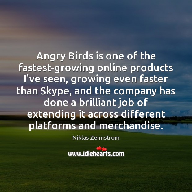 Image, Angry Birds is one of the fastest-growing online products I've seen, growing