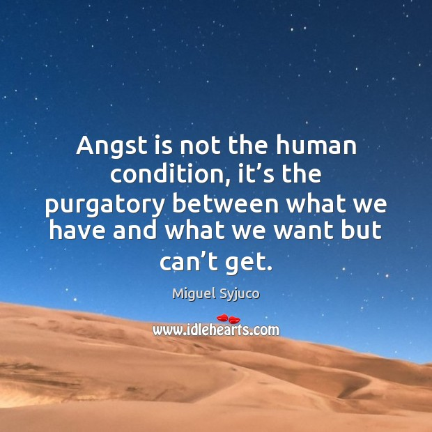 Angst is not the human condition, it's the purgatory between what Image