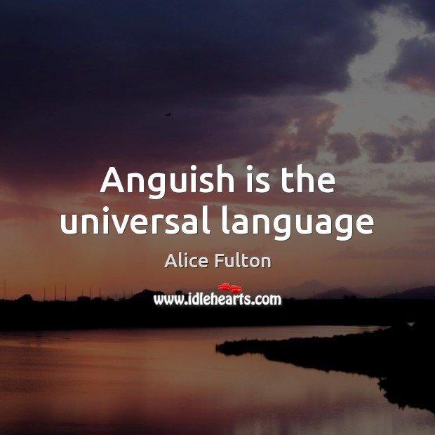 Image, Anguish is the universal language