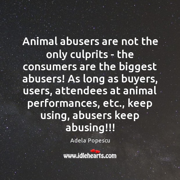 Image, Animal abusers are not the only culprits – the consumers are the