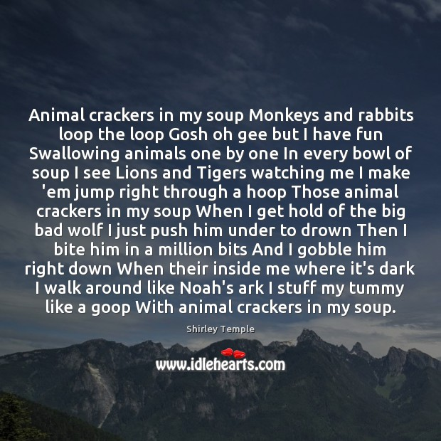 Animal crackers in my soup Monkeys and rabbits loop the loop Gosh Shirley Temple Picture Quote