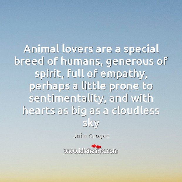 Animal lovers are a special breed of humans, generous of spirit, full Image
