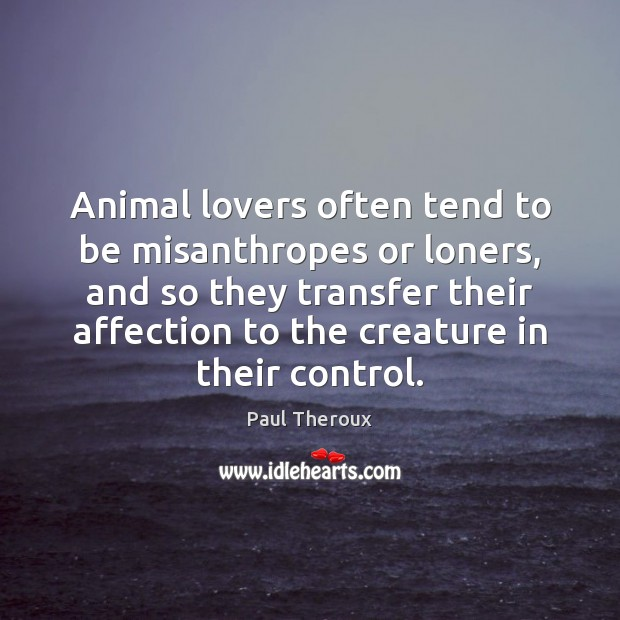 Animal lovers often tend to be misanthropes or loners, and so they Image