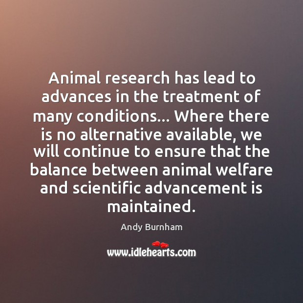 Image, Animal research has lead to advances in the treatment of many conditions…