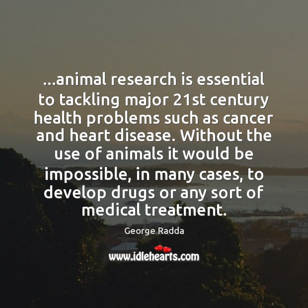 Image, …animal research is essential to tackling major 21st century health problems such