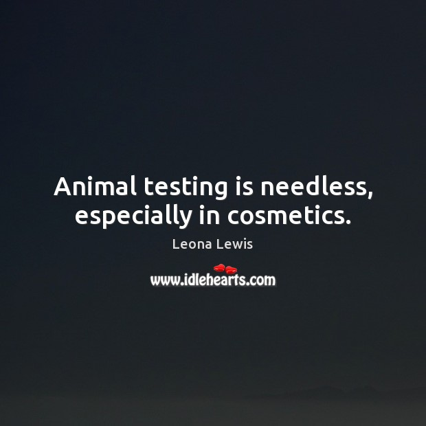 Image, Animal testing is needless, especially in cosmetics.