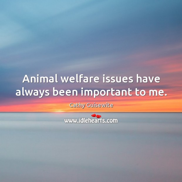 Animal welfare issues have always been important to me. Cathy Guisewite Picture Quote