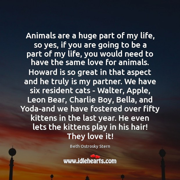Image, Animals are a huge part of my life, so yes, if you