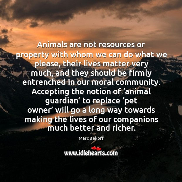 Animals are not resources or property with whom we can do what Image