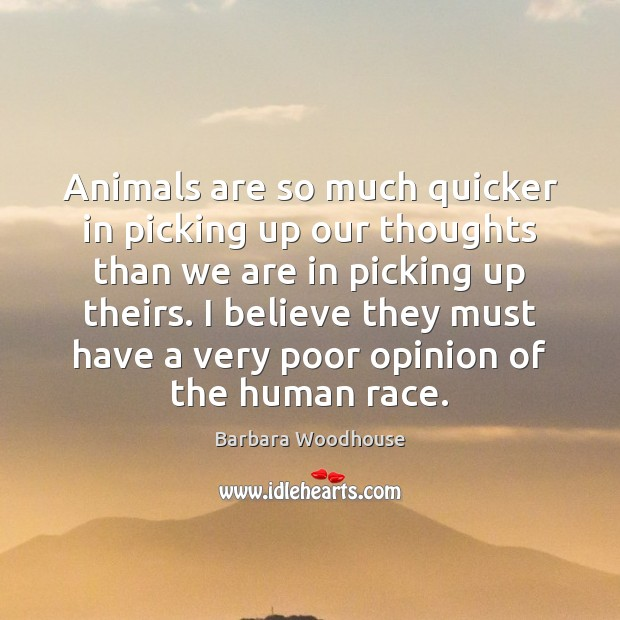 Image, Animals are so much quicker in picking up our thoughts than we