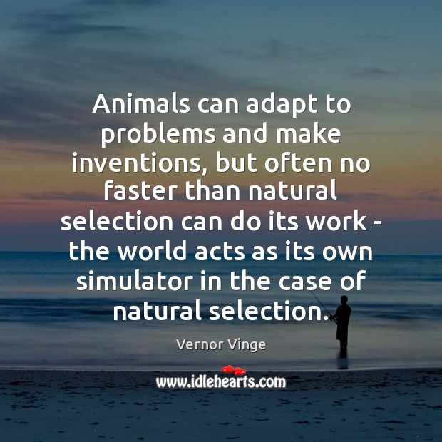 Vernor Vinge Picture Quote image saying: Animals can adapt to problems and make inventions, but often no faster