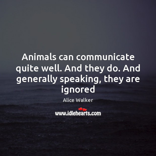 Image, Animals can communicate quite well. And they do. And generally speaking, they are ignored