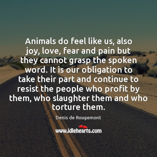 Animals do feel like us, also joy, love, fear and pain but Image