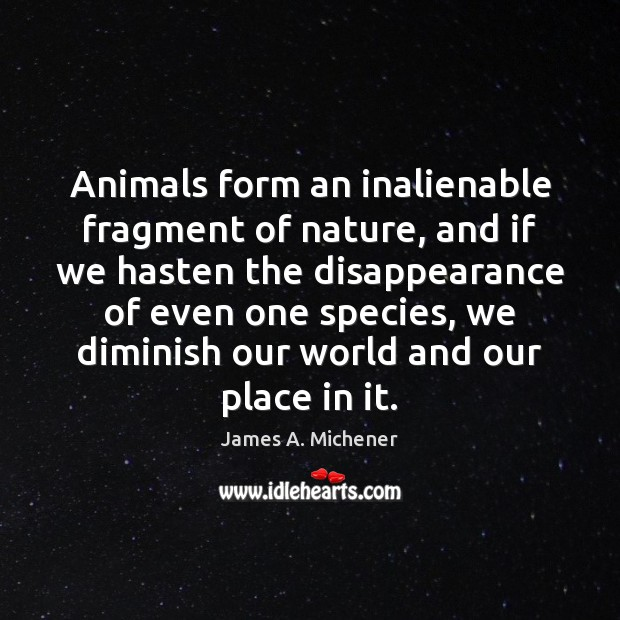 Image, Animals form an inalienable fragment of nature, and if we hasten the
