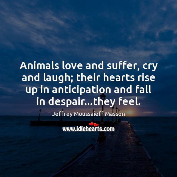 Animals love and suffer, cry and laugh; their hearts rise up in Image
