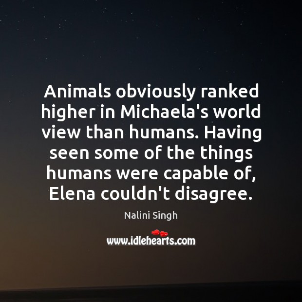 Animals obviously ranked higher in Michaela's world view than humans. Having seen Image