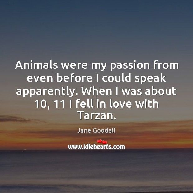 Image, Animals were my passion from even before I could speak apparently. When