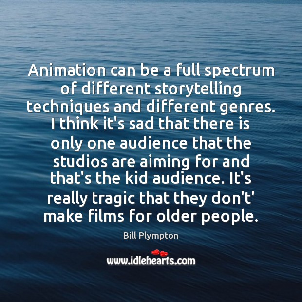 Animation can be a full spectrum of different storytelling techniques and different Image