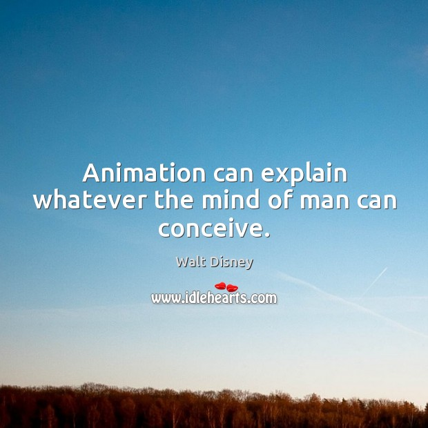 Image, Animation can explain whatever the mind of man can conceive.