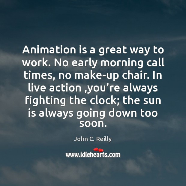 Image, Animation is a great way to work. No early morning call times,