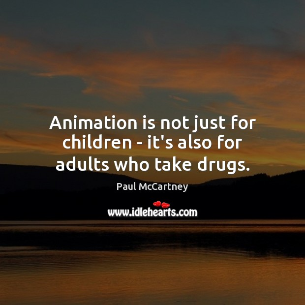 Animation is not just for children – it's also for adults who take drugs. Image