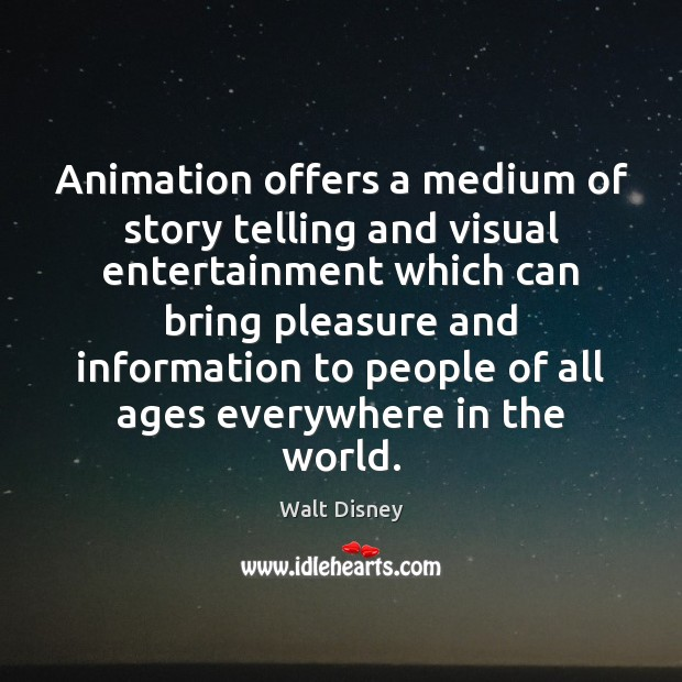 Image, Animation offers a medium of story telling and visual entertainment which can