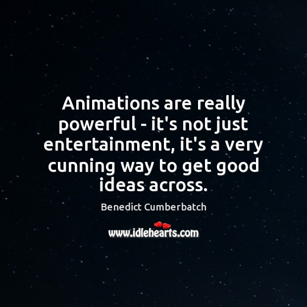 Image, Animations are really powerful – it's not just entertainment, it's a very