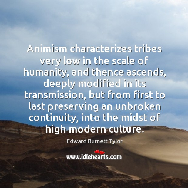 Image, Animism characterizes tribes very low in the scale of humanity, and thence