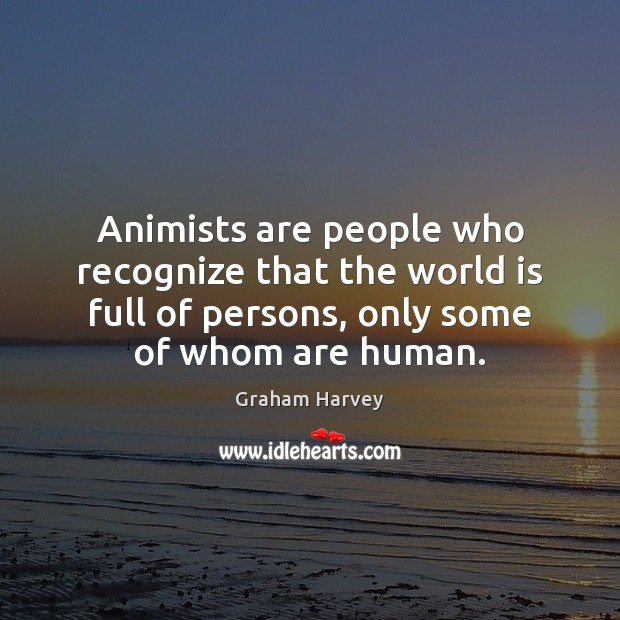 Animists are people who recognize that the world is full of persons, Image