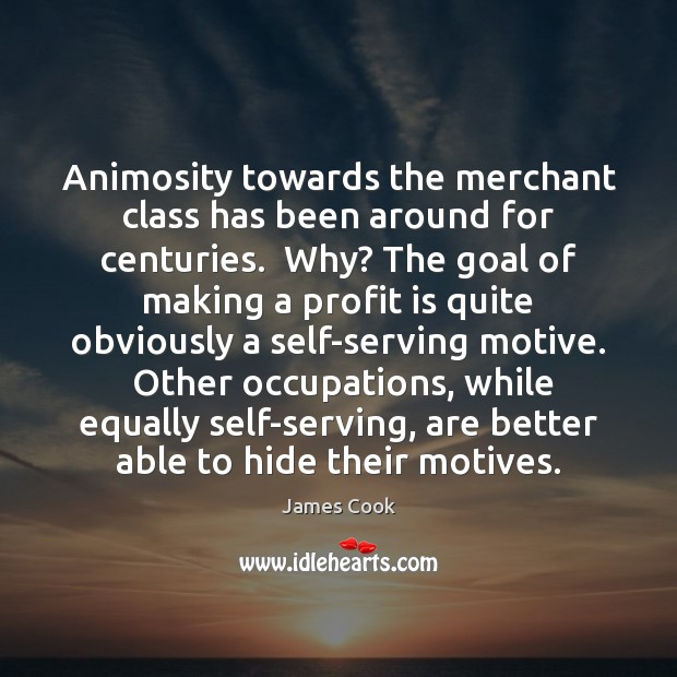 Animosity towards the merchant class has been around for centuries.  Why? The James Cook Picture Quote
