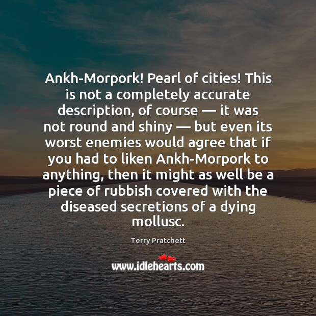 Ankh-Morpork! Pearl of cities! This is not a completely accurate description, of Terry Pratchett Picture Quote