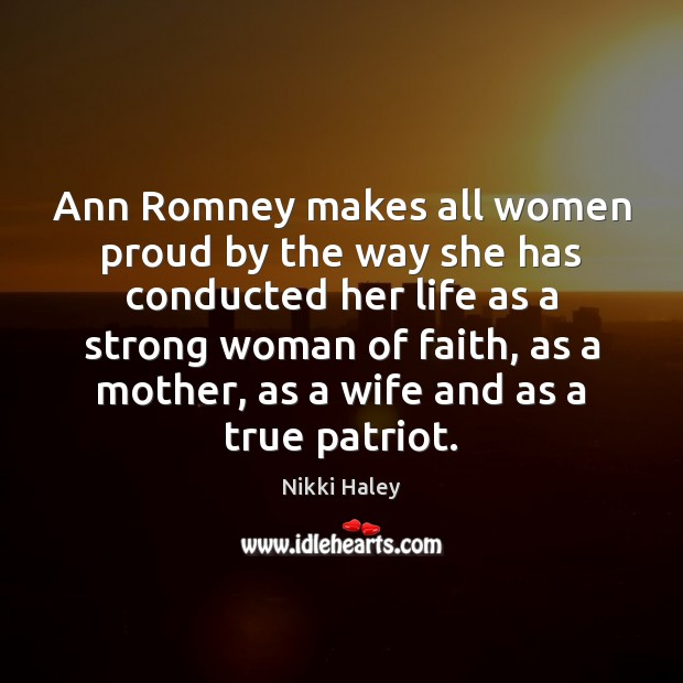 Ann Romney makes all women proud by the way she has conducted Nikki Haley Picture Quote