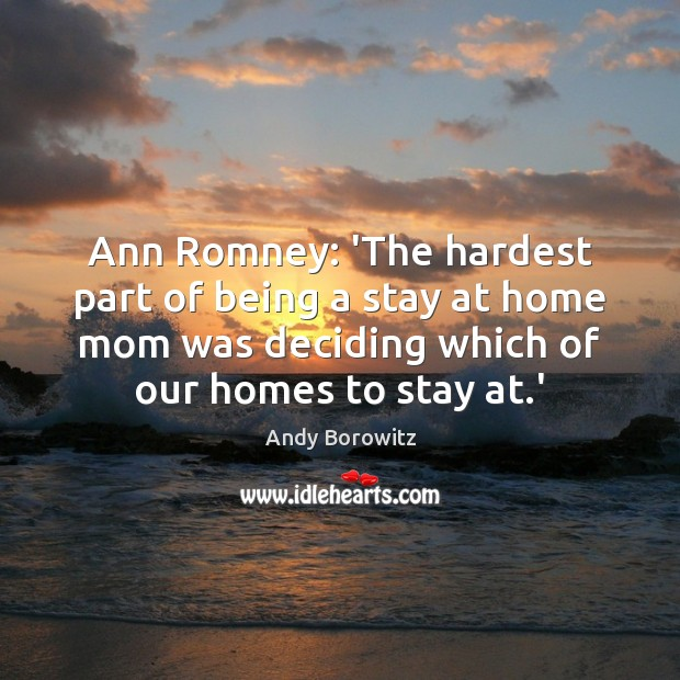Image, Ann Romney: 'The hardest part of being a stay at home mom