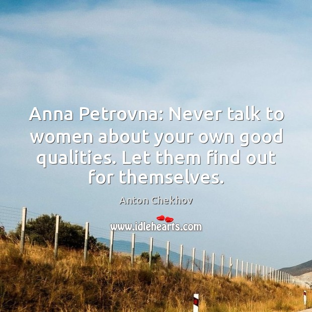 Anna Petrovna: Never talk to women about your own good qualities. Let Anton Chekhov Picture Quote