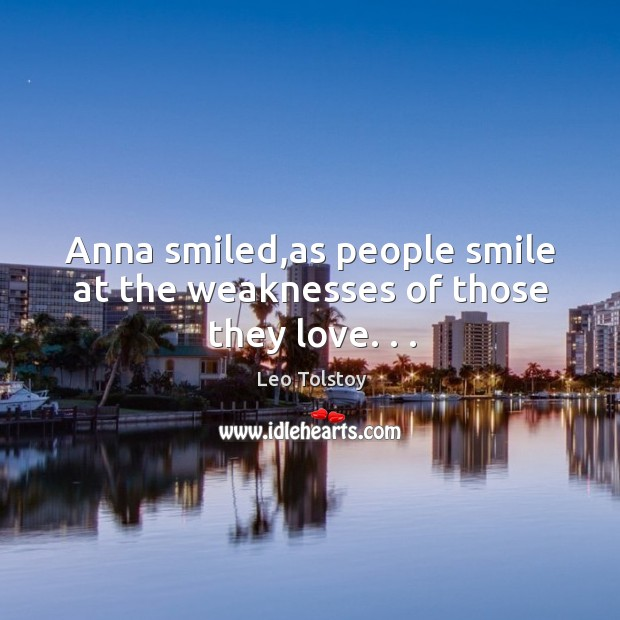 Image, Anna smiled,as people smile at the weaknesses of those they love. . .